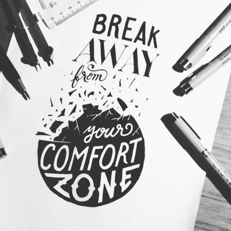 Break away from your comfort zone